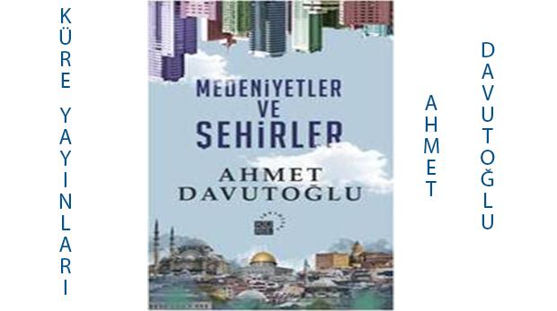 Ahmet Davutoğlu'ndan yeni kitap: Medeniyetler ve Şehirler