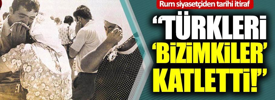 """Rum siyasetçiden tarihi itiraf: """"Türkleri 'bizimkiler' katletti"""""""