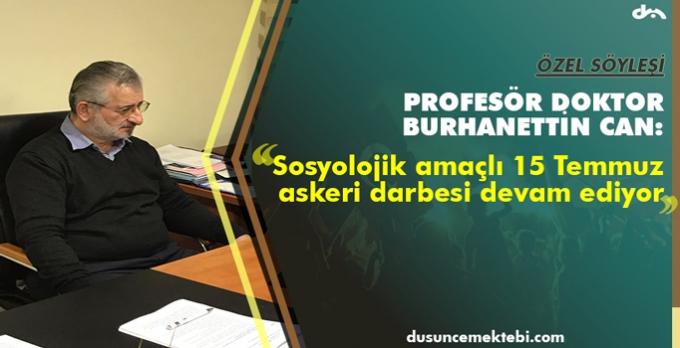 Prof. Dr. Burhanettin Can: 'Sosyolojik amaçlı 15 Temmuz askeri darbesi devam ediyor'