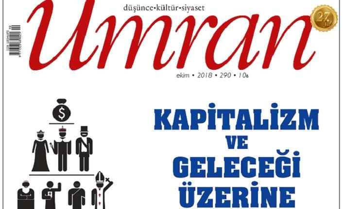 Umran Ekim 2018/290. Sayı Çıktı! KAPİTALİZM VE GELECEĞİ ÜZERİNE..
