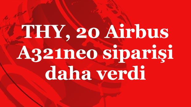 THY, 20 Airbus A321neo siparişi daha verdi