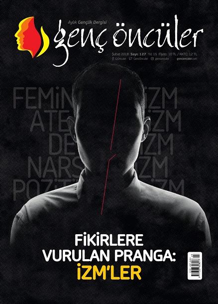 """Genç Öncüler'in Şubat/127. Sayısı """"Fikirlere Vurulan Pranga: İZM'LER"""" Manşetiyle Çıktı!"""