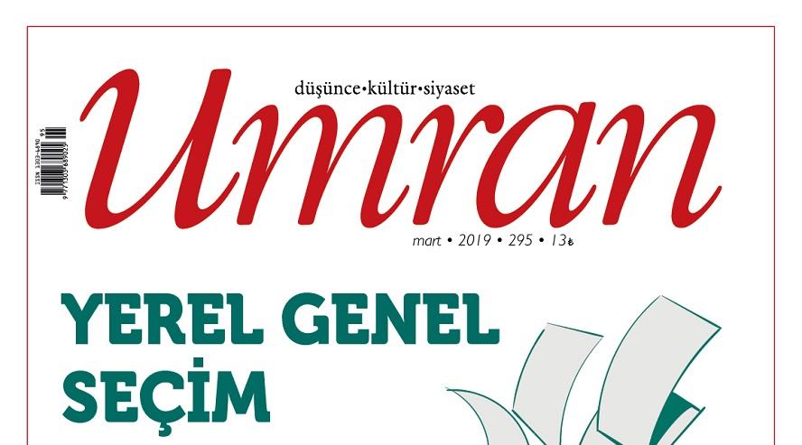 Umran Dergisi 295. Mart sayısı YEREL GENEL SEÇİM başlığıyla çıktı..