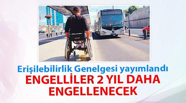 Erişilebilirlik süresi uzatıldı.. Engelliler 2 yıl daha engellenecek